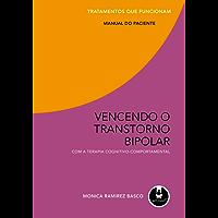 Vencendo o Transtorno Bipolar com a Terapia Cognitivo-Comportamental - Tratamentos que Funcionam: Manual do Paciente