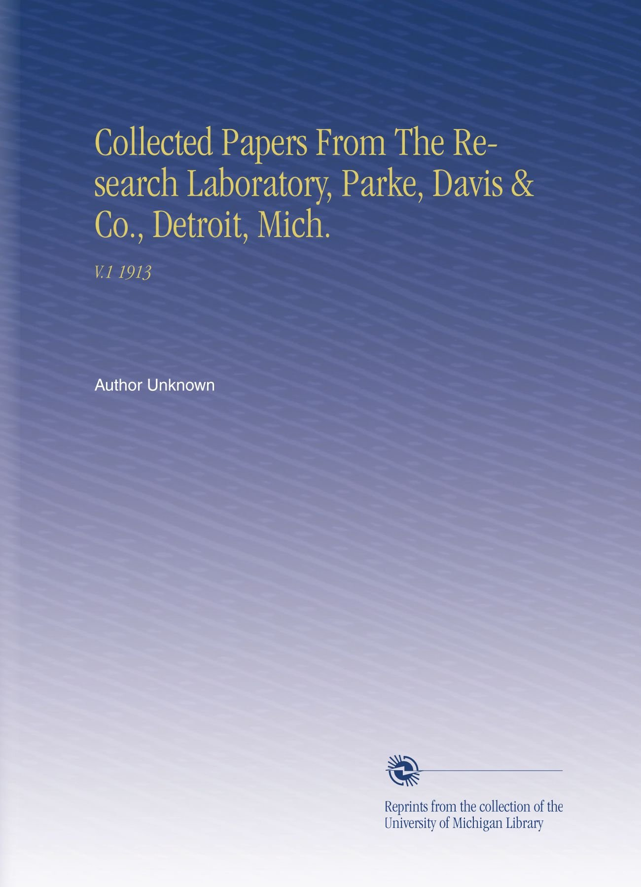 Read Online Collected Papers From The Research Laboratory, Parke, Davis & Co., Detroit, Mich.: V.1 1913 ebook