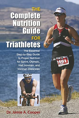 Complete Nutrition Guide for Triathletes: The Essential Step-By-Step Guide To Proper Nutrition For Sprint; Olympic; Half Ironman; And Ironman Distances