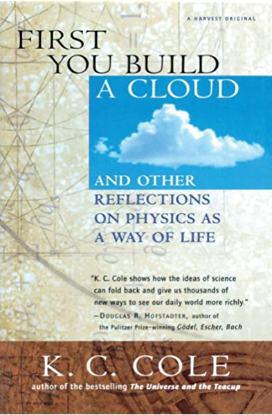 Amazon.com: First You Build a Cloud: And Other Reflections on Physics as a  Way of Life (9780156006460): Cole, K. C.: Books
