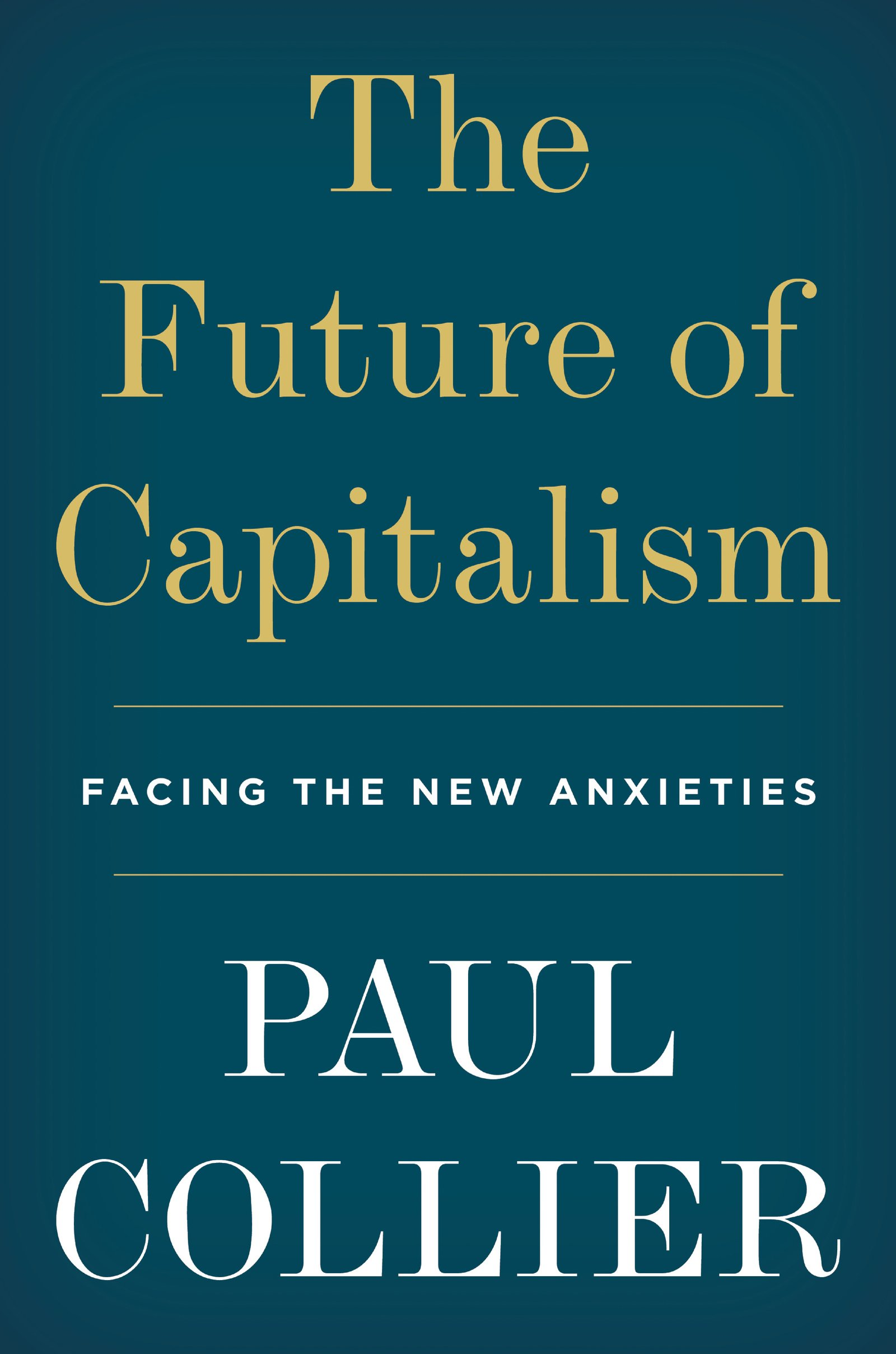 The Future of Capitalism: How Today\'s Economic Forces Shape ...