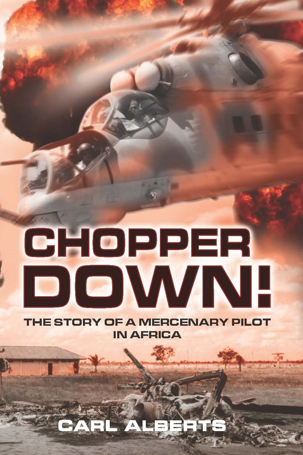 Chopper Down!: The Story of A Mercenary Pilot in Africa