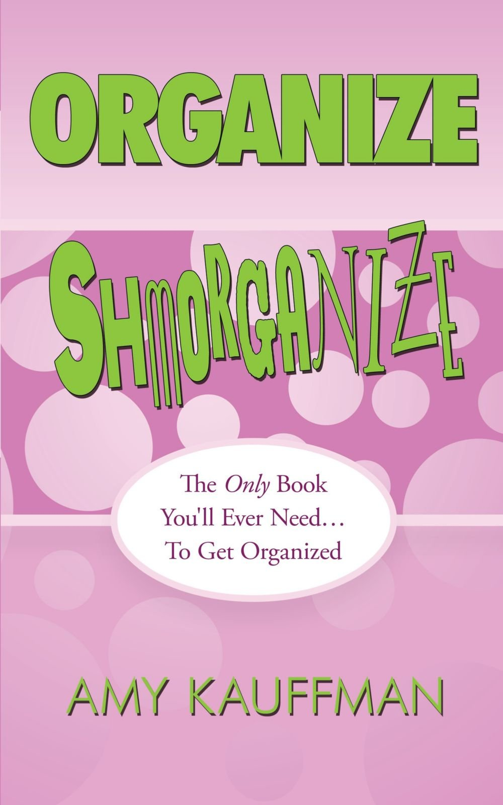 Read Online Organize Shmorganize: The Only Book You'll Ever Need . . . To Get Organized ebook