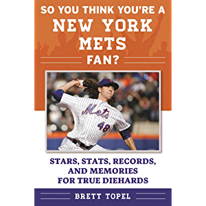 So You Think You're a New York Mets Fan?: Stars, Stats, Records, and Memories for True Diehards (So You Think You're a…