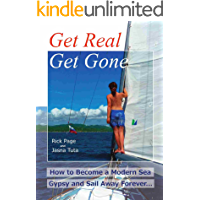 Get Real, Get Gone: How to Become a Modern Sea Gypsy and Sail Away Forever (English Edition)