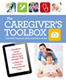 The Caregiver's Toolbox: Checklists, Forms, Resources, Mobile Apps, and Straight Talk to Help You Provide Compassionate…