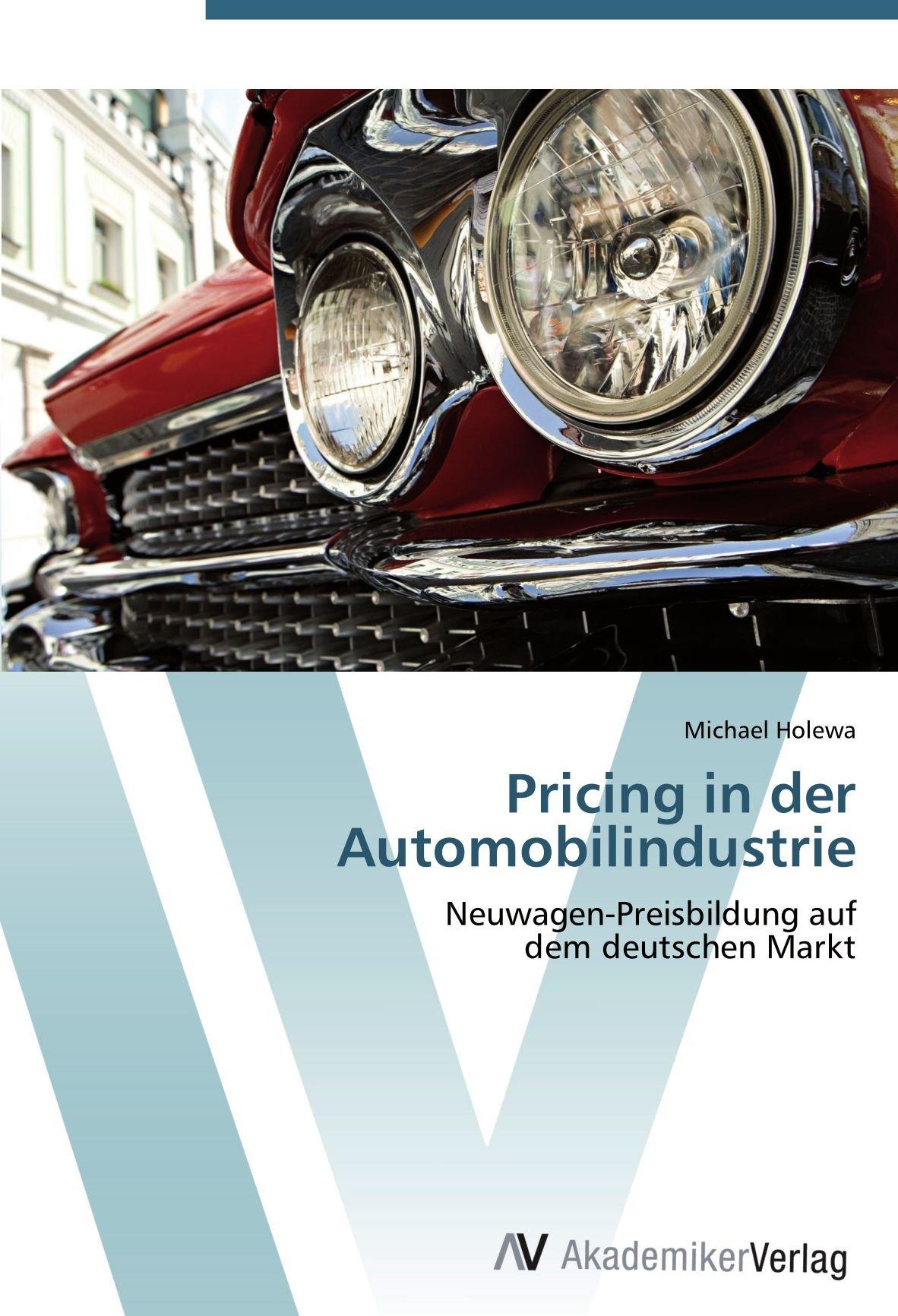 Read Online Pricing in der Automobilindustrie: Neuwagen-Preisbildung auf  dem deutschen Markt (German Edition) pdf epub