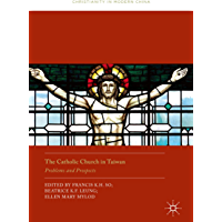 The Catholic Church in Taiwan: Problems and Prospects (Christianity in Modern China)