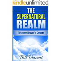 The Supernatural Realm: Discover Heaven's Secrets (English Edition)