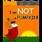 I am NOT a Pumpkin! (Sammy Bird Series)