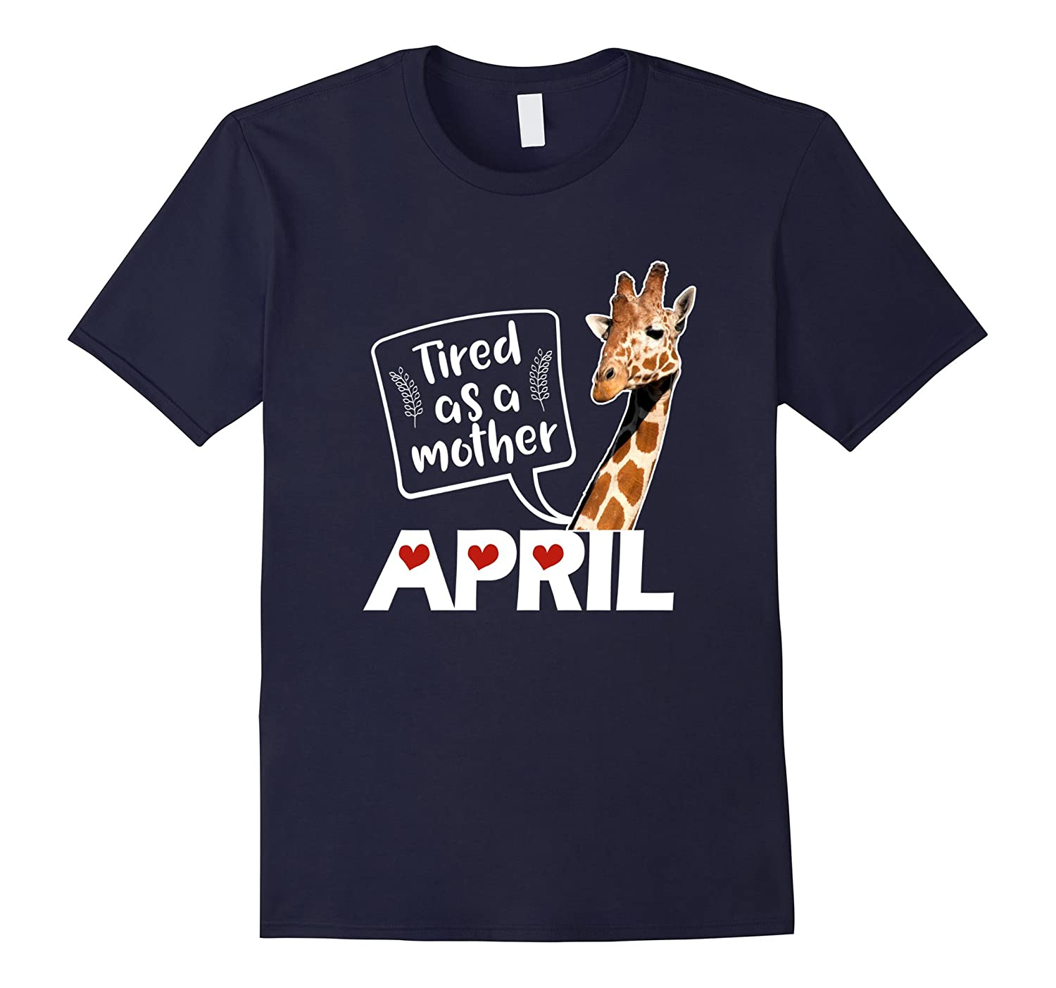 April The Giraffe Saying Tired As a Mother Funny T Shirt-TH