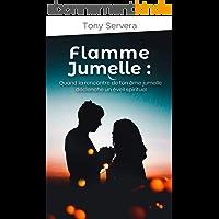 Flamme Jumelle: Quand la rencontre de ton âme jumelle déclenche un éveil spirituel (flamme jumelle, âme jumelle, éveil spirituel, amour divin, famille d'âme)