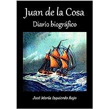 Juan de la Cosa. Diario biográfico (Spanish Edition) Mar 18, 2012