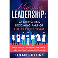 NURSING LEADERSHIP: CREATING AND BECOMING PART OF THE PERFECT TEAM (English Edition)