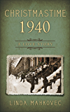 Christmastime 1940: A Love Story (The Christmastime Series Book 2)