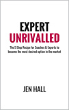 Expert Unrivalled: The 5 Step Recipe for Coaches & Experts to become the most desired option in the market