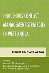 Indigenous Conflict Management Strategies in West Africa: Beyond Right and Wrong (Conflict and Security in the Developing World) Kindle Edition