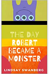 The Day Robert Became a Monster Kindle Edition