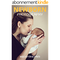 Newborn Photography Made Easy for Best Photo: A Guide to Posing Newborn Baby (English Edition)