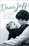 Dear Jeff: A Mother's Reflections and Responses Throughout a Family Tragedy