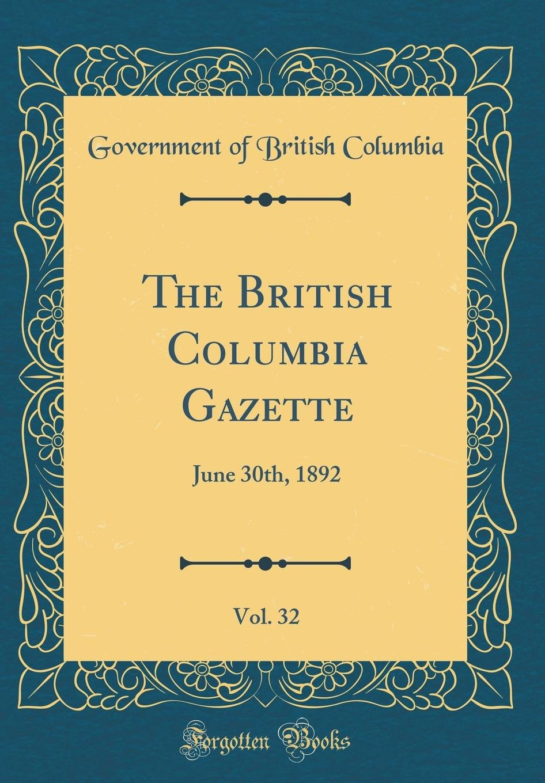 The British Columbia Gazette, Vol. 32: June 30th, 1892 (Classic Reprint) PDF