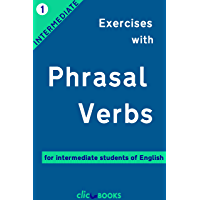 Exercises with Phrasal Verbs #1: For intermediate students of English (English Edition)