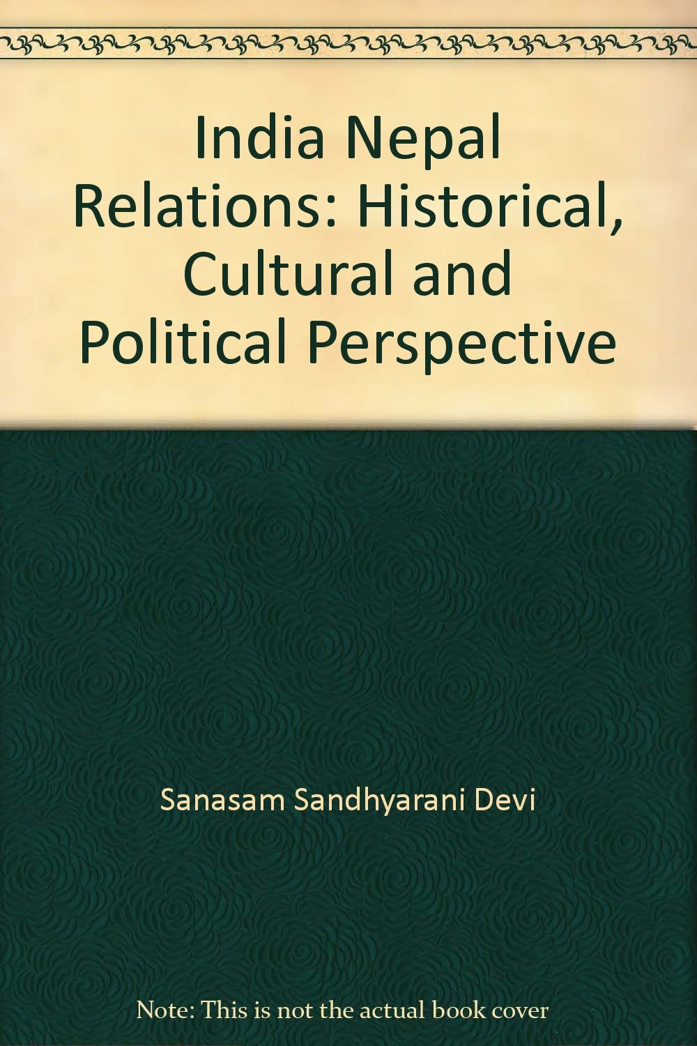 India Nepal Relations : Historical, Cultural and Political Perspective