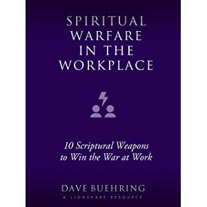 Spiritual Warfare in the Workplace: 10 Scriptural Weapons to Win the War at Work