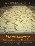 Heart Journey: Following Jesus to the Heart of God: Thirty Studies in the Gospel of St. Matthew with Stories on My Journey