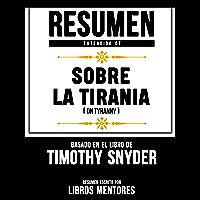 Resumen Extendido De Sobre La Tirania (On Tyranny) – Basado En El Libro De Timothy Snyder