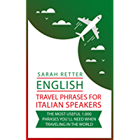 ENGLISH: TRAVEL PHRASES FOR ITALIAN SPEAKERS.: The most useful 1.000 phrases you´ll need when traveling in the world. (Italian Edition)