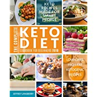 The Complete Keto Diet Cookbook For Beginners 2019: Keto Recipes Made For Smart People | Low-Carb, High-Fat Ketogenic Recipes (Ketogenic Diet)
