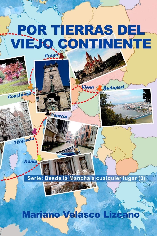 POR TIERRAS DEL VIEJO CONTINENTE Desde la Mancha a cualquier lugar: Amazon.es: Lizcano, Auto Mariano Velasco: Libros