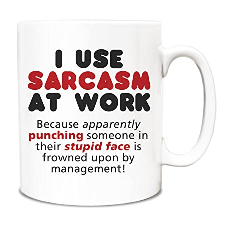 Duke Gifts I use sarcasm at work, because apparently punching someone in  their face is frowned upon by management Funny 10oz Mug 253