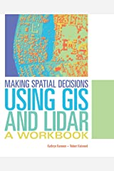 Making Spatial Decisions Using GIS and Lidar: A Workbook Kindle Edition
