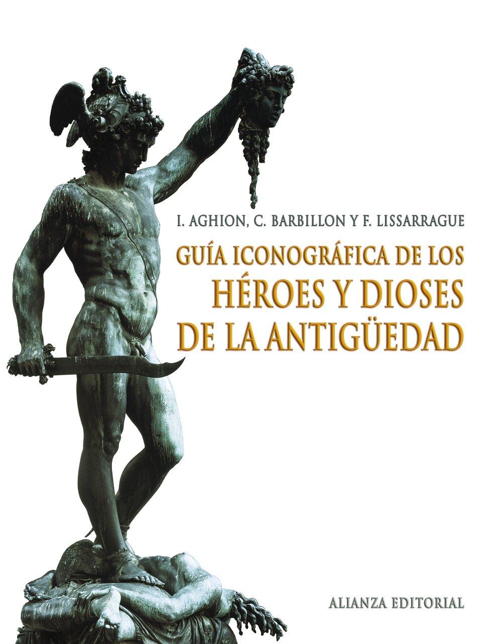 Guía iconográfica de los héroes y dioses de la antigüedad (Libros Singulares (Ls)) Tapa dura – 24 nov 2008 I. Aghion C. Barbillon F. Lissarrague Antonio Guzmán Guerra