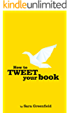 How To Tweet Your Book - A Beginner's Guide to Twitter: Updated March 2019