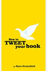 How To Tweet Your Book - A Beginner's Guide to Twitter: Updated March 2019 Kindle Edition