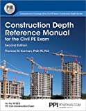 PPI Construction Depth Reference Manual for the Civil PE Exam, 2nd Edition (Paperback) – A Complete Reference Manual for the PE Civil Construction Depth Exam
