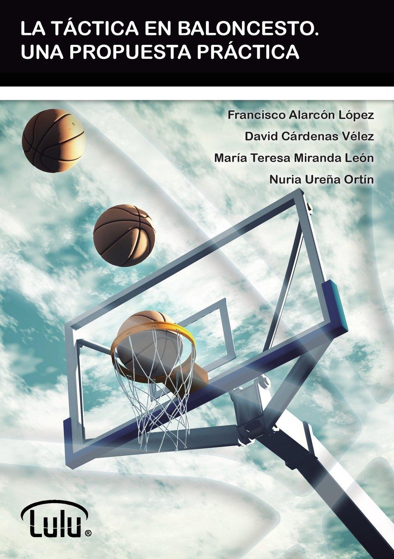 LA TÁCTICA EN BALONCESTO. UNA PROPUESTA PRÁCTICA: Amazon.es: FRANCISCO ALARCON LÓPEZ, MARIA TERESA MIRANDA LEÓN, DAVID CÁRDENAS VÉLEZ: Libros