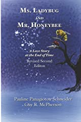 Ms. Ladybug and Mr. Honeybee A Love Story at the End of Time: Second Revised Edition Paperback