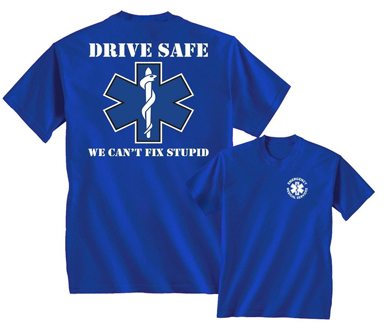 Drive Safe We Can't Fix Stupid EMS Rescue Tee F&B, Royal Blue, M