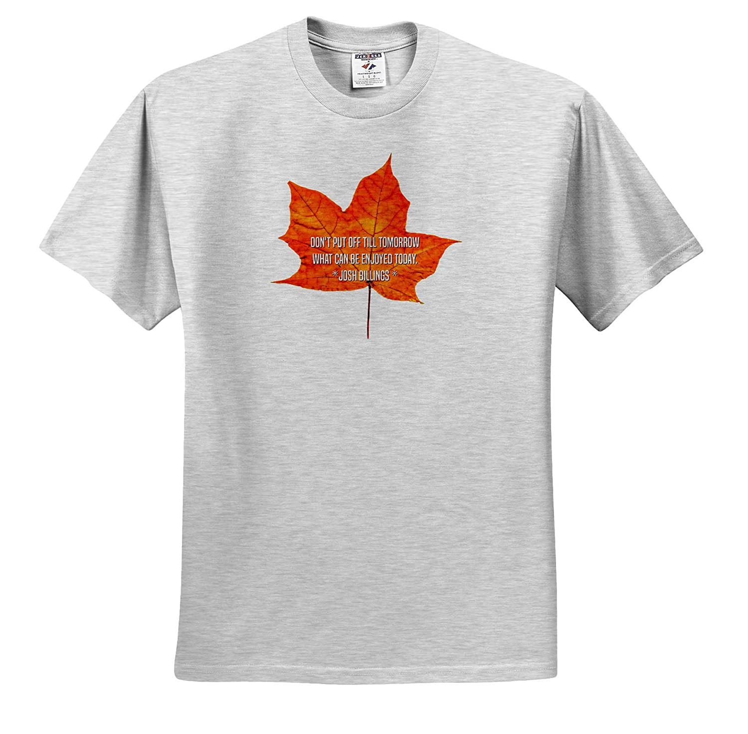 Maple Leaf and The Text Do not Put Off Till Tomorrow What You can Quotes Josh Billing - T-Shirts 3dRose Alexis Design