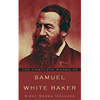 The Complete Works of Samuel White Baker: (Eight books included)
