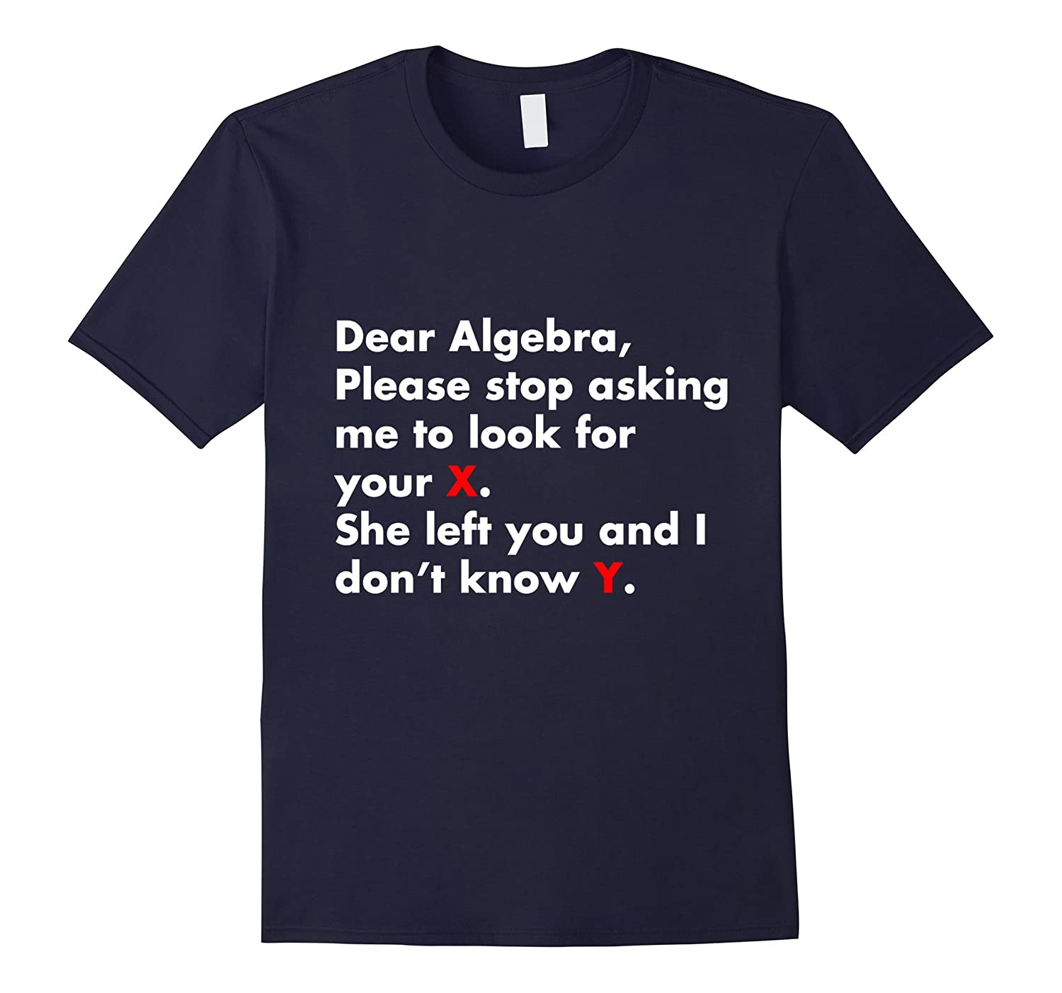 Dear Algebra Stop Asking Me to Find Your X Math T-Shirt-PL