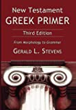 New Testament Greek Primer, Third Edition: From Morphology to Grammar
