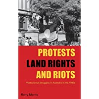 Protests, Land Rights, and Riots: Postcolonial Struggles in Australia in the 1980s