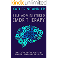 Self-Administered EMDR Therapy: Freedom from Anxiety, Anger and Depression