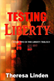 Testing Liberty: Book Two in the Liberty Trilogy (Chasing Liberty Trilogy)