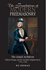 The Foundations of Modern Freemasonry: The Grand Architects: Political Change & the Scientific Enlightenment, 1714-1740 (Revised Second Edition) Paperback